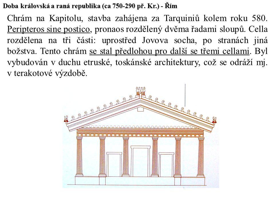 Chrám na Kapitolu, stavba zahájena za Tarquiniů kolem roku 580. Peripteros sine postico, pronaos rozdělený dvěma řadami sloupů. Cella rozdělena na tři