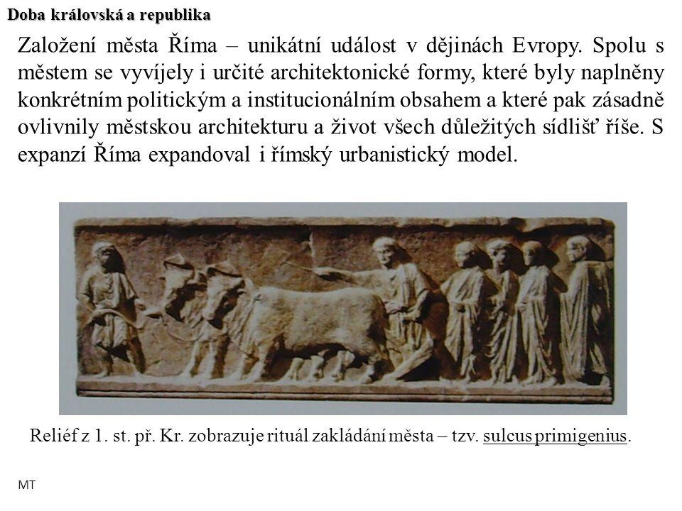 Doba královská a republika Založení města Říma – unikátní událost v dějinách Evropy. Spolu s městem se vyvíjely i určité architektonické formy, které