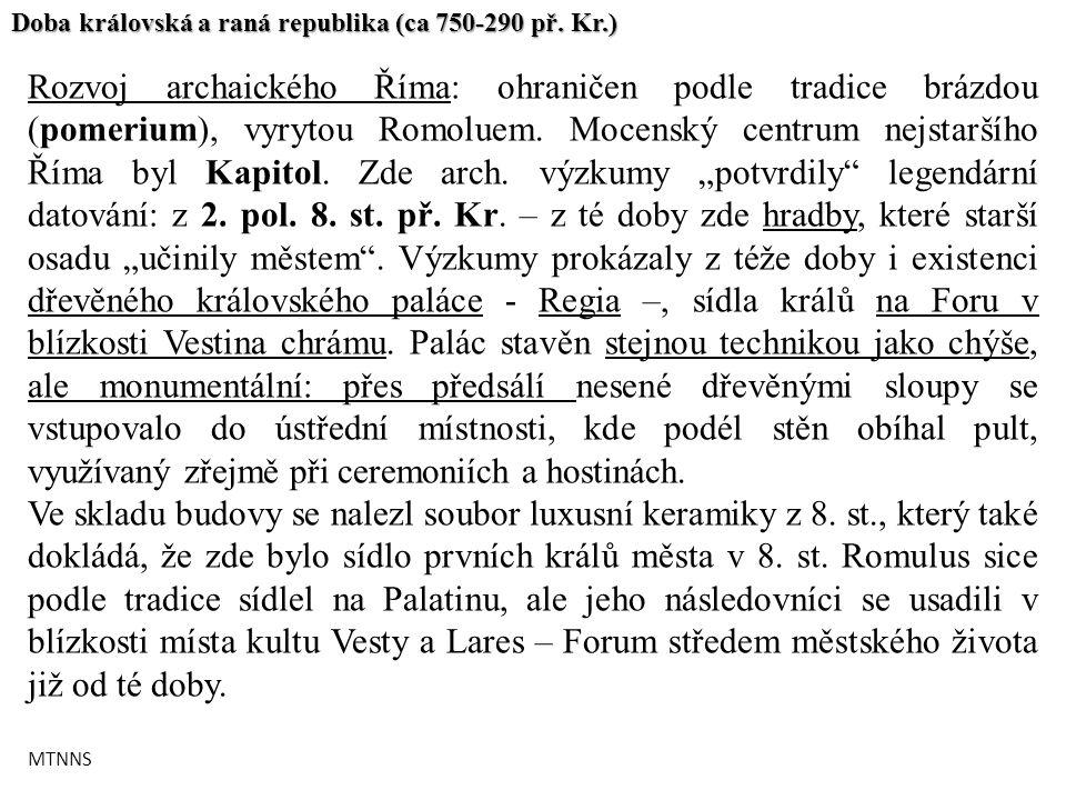 Rozvoj archaického Říma: ohraničen podle tradice brázdou (pomerium), vyrytou Romoluem. Mocenský centrum nejstaršího Říma byl Kapitol. Zde arch. výzkum