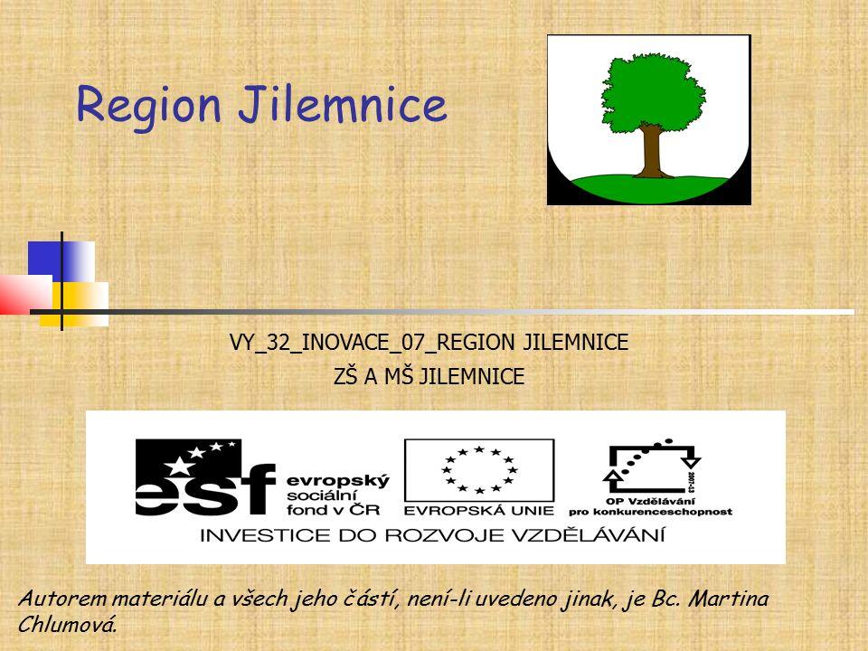 Region Jilemnice Jilm VY_32_INOVACE_07_REGION JILEMNICE ZŠ A MŠ JILEMNICE Autorem materiálu a všech jeho částí, není-li uvedeno jinak, je Bc. Martina