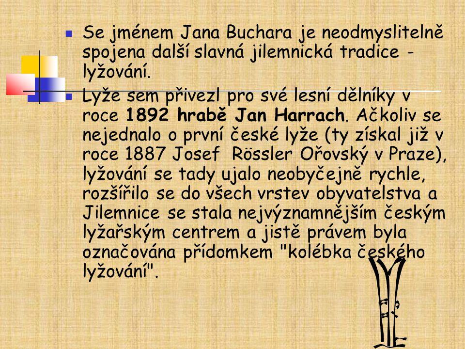 Se jménem Jana Buchara je neodmyslitelně spojena další slavná jilemnická tradice - lyžování. Lyže sem přivezl pro své lesní dělníky v roce 1892 hrabě