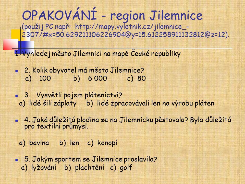 OPAKOVÁNÍ - region Jilemnice (použij PC např: http://mapy.vyletnik.cz/jilemnice_- 2307/#x=50.629211106226904@y=15.612258911132812@z=12). 1. Vyhledej m