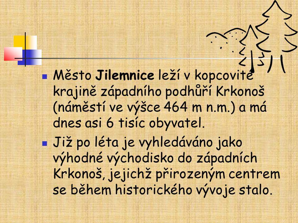 Město Jilemnice leží v kopcovité krajině západního podhůří Krkonoš (náměstí ve výšce 464 m n.m.) a má dnes asi 6 tisíc obyvatel. Již po léta je vyhled