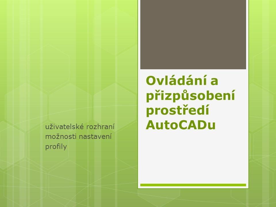 Ovládání a přizpůsobení prostředí AutoCADu uživatelské rozhraní možnosti nastavení profily