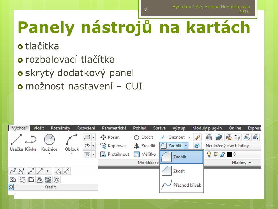 Panely nástrojů na kartách  tlačítka  rozbalovací tlačítka  skrytý dodatkový panel  možnost nastavení – CUI Systémy CAD, Helena Novotná, jaro 2016 8