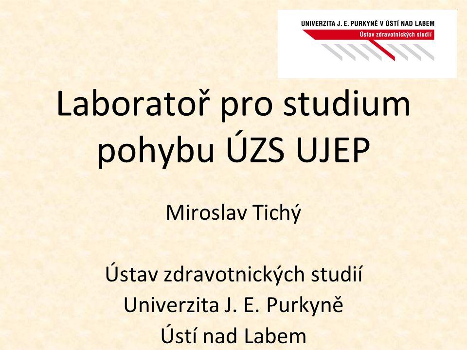 Laboratoř pro studium pohybu ÚZS UJEP Miroslav Tichý Ústav zdravotnických studií Univerzita J. E. Purkyně Ústí nad Labem