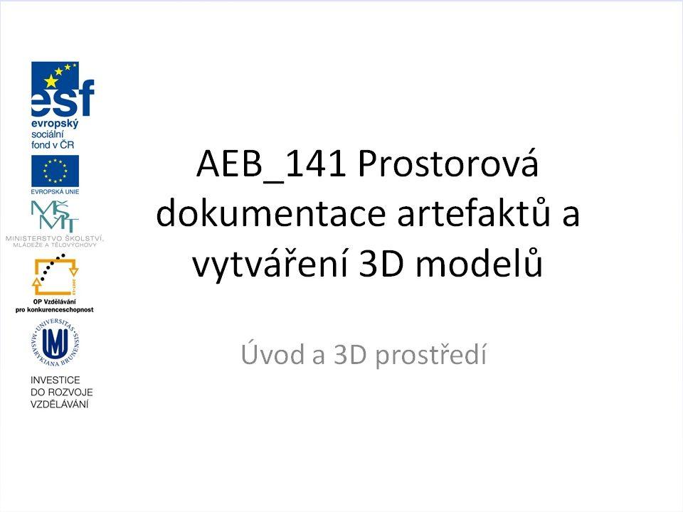 AEB_141 Prostorová dokumentace artefaktů a vytváření 3D modelů Úvod a 3D prostředí