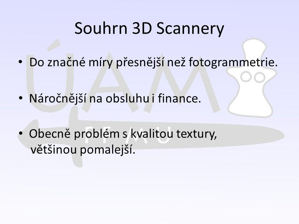Souhrn 3D Scannery Do značné míry přesnější než fotogrammetrie. Náročnější na obsluhu i finance. Obecně problém s kvalitou textury, většinou pomalejší