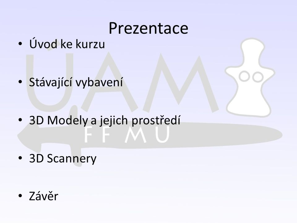 Prezentace Úvod ke kurzu Stávající vybavení 3D Modely a jejich prostředí 3D Scannery Závěr