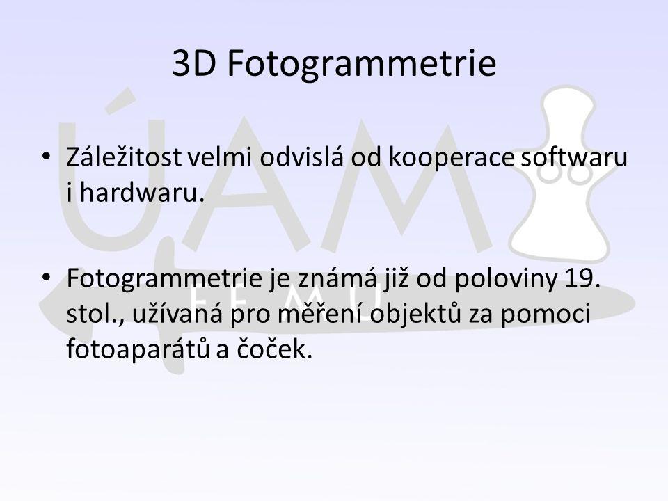 3D Fotogrammetrie Záležitost velmi odvislá od kooperace softwaru i hardwaru. Fotogrammetrie je známá již od poloviny 19. stol., užívaná pro měření obj