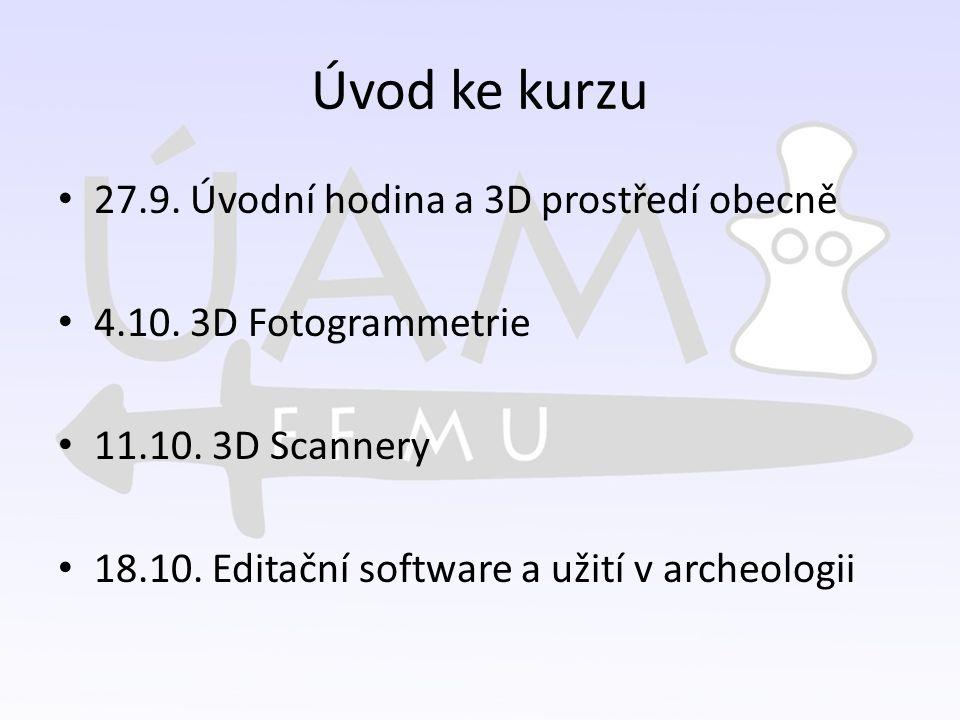 Úvod ke kurzu 27.9. Úvodní hodina a 3D prostředí obecně 4.10. 3D Fotogrammetrie 11.10. 3D Scannery 18.10. Editační software a užití v archeologii