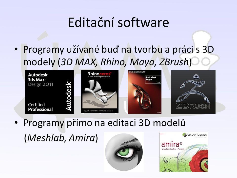 Editační software Programy užívané buď na tvorbu a práci s 3D modely (3D MAX, Rhino, Maya, ZBrush) Programy přímo na editaci 3D modelů (Meshlab, Amira