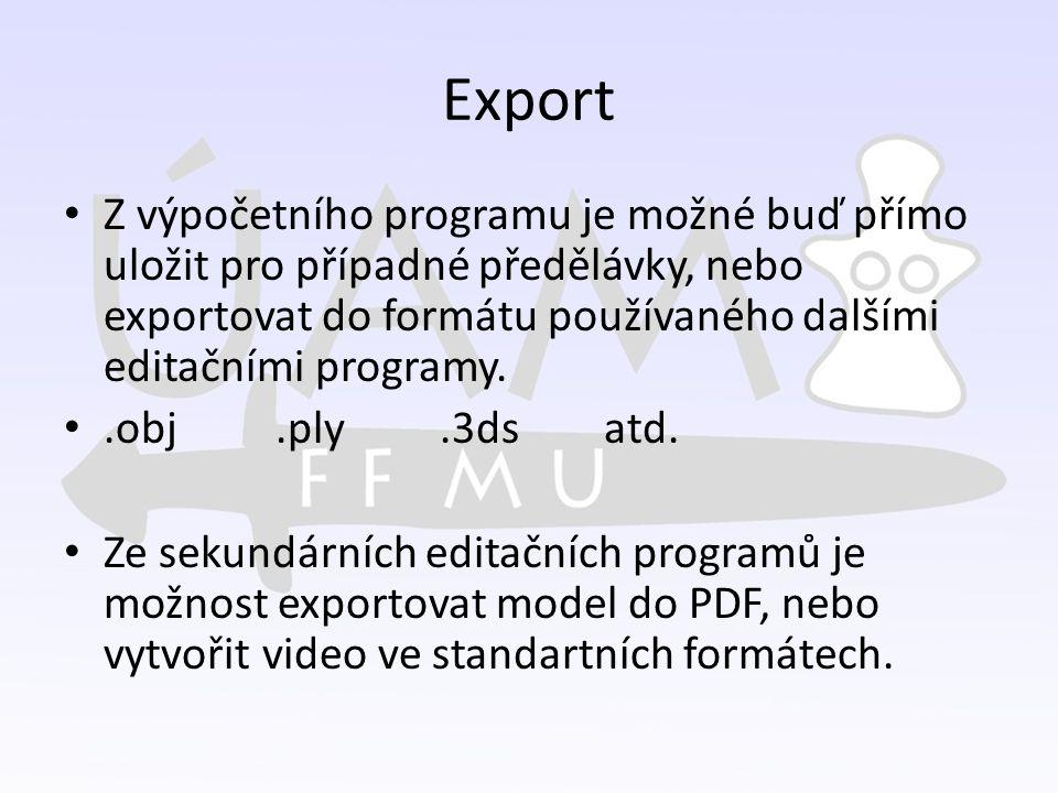 Export Z výpočetního programu je možné buď přímo uložit pro případné předělávky, nebo exportovat do formátu používaného dalšími editačními programy..obj.ply.3ds atd.