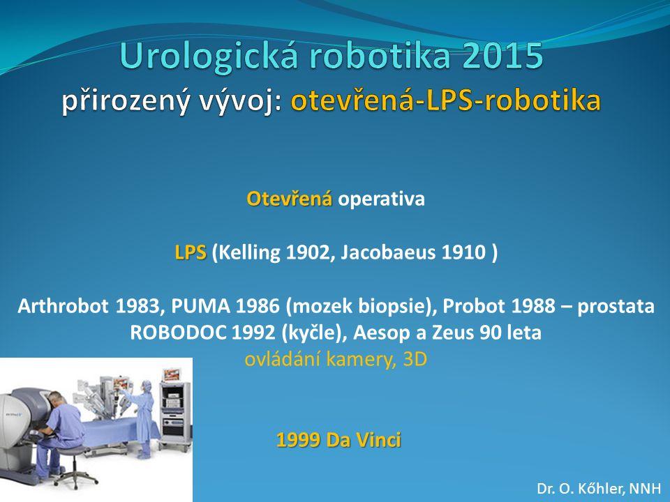 Otevřená Otevřená operativa LPS LPS (Kelling 1902, Jacobaeus 1910 ) Arthrobot 1983, PUMA 1986 (mozek biopsie), Probot 1988 – prostata ROBODOC 1992 (kyčle), Aesop a Zeus 90 leta ovládání kamery, 3D 1999 Da Vinci Dr.