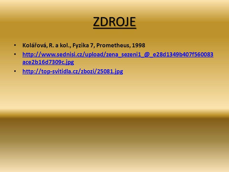 ZDROJE Kolářová, R. a kol., Fyzika 7, Prometheus, 1998 http://www.sednisi.cz/upload/zena_sezeni1_@_e28d1349b407f560083 ace2b16d7309c.jpg http://www.se