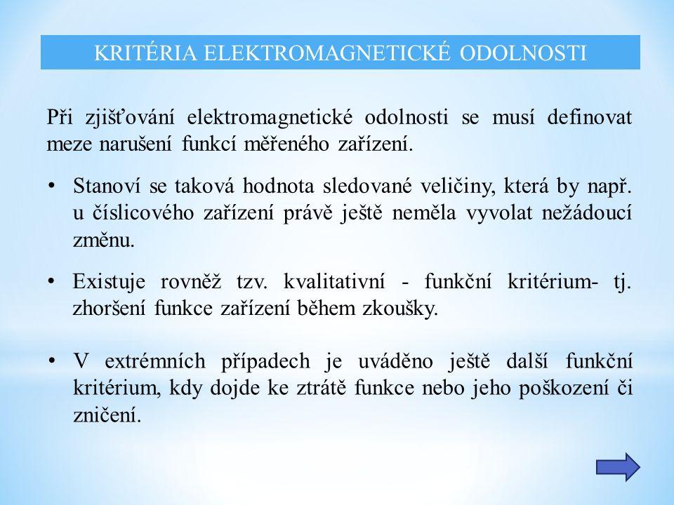 KRITÉRIA ELEKTROMAGNETICKÉ ODOLNOSTI Při zjišťování elektromagnetické odolnosti se musí definovat meze narušení funkcí měřeného zařízení.