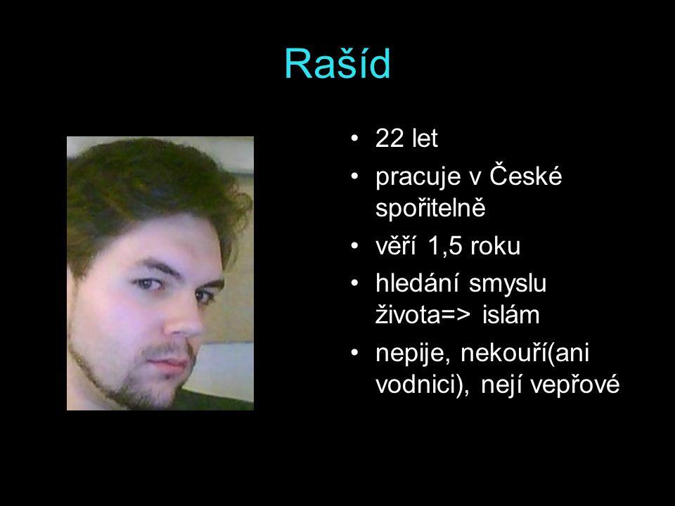 Rašíd 22 let pracuje v České spořitelně věří 1,5 roku hledání smyslu života=> islám nepije, nekouří(ani vodnici), nejí vepřové