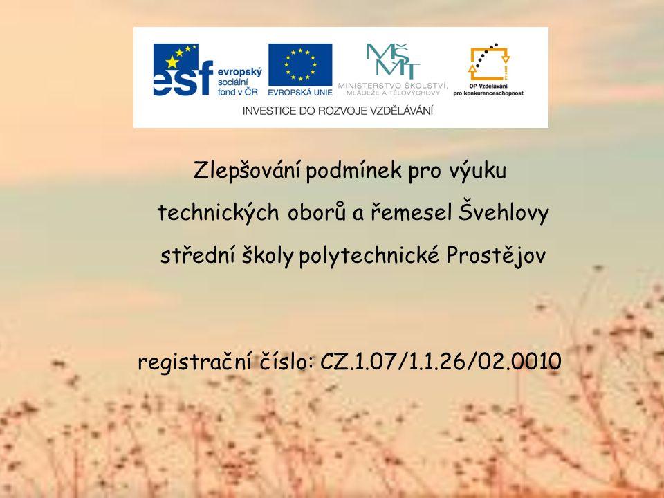 Zlepšování podmínek pro výuku technických oborů a řemesel Švehlovy střední školy polytechnické Prostějov registrační číslo: CZ.1.07/1.1.26/02.0010