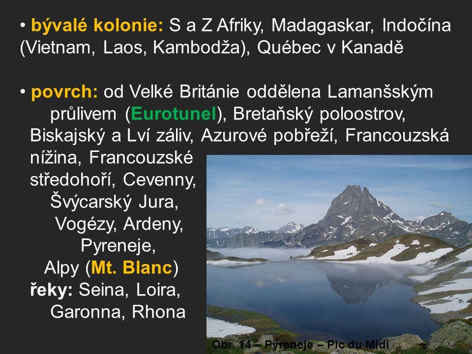bývalé kolonie: S a Z Afriky, Madagaskar, Indočína (Vietnam, Laos, Kambodža), Québec v Kanadě povrch: od Velké Británie oddělena Lamanšským průlivem (Eurotunel), Bretaňský poloostrov, Biskajský a Lví záliv, Azurové pobřeží, Francouzská nížina, Francouzské středohoří, Cevenny, Švýcarský Jura, Vogézy, Ardeny, Pyreneje, Alpy (Mt.