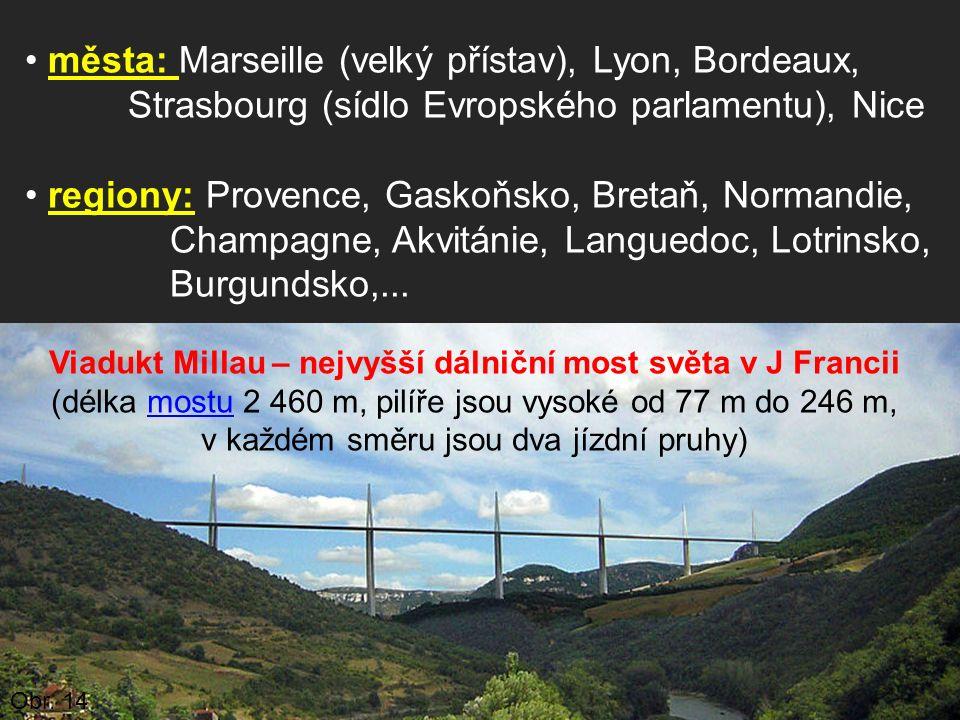 města: Marseille (velký přístav), Lyon, Bordeaux, Strasbourg (sídlo Evropského parlamentu), Nice regiony: Provence, Gaskoňsko, Bretaň, Normandie, Cham