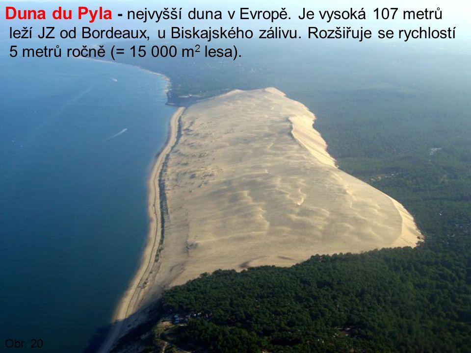 Duna du Pyla - nejvyšší duna v Evropě. Je vysoká 107 metrů leží JZ od Bordeaux, u Biskajského zálivu. Rozšiřuje se rychlostí 5 metrů ročně (= 15 000 m