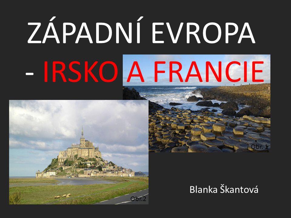 ZÁPADNÍ EVROPA - IRSKO A FRANCIE Blanka Škantová Obr. 1 Obr.2
