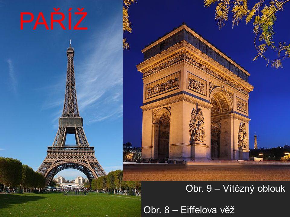 Obr. 8 – Eiffelova věž PAŘÍŽ Obr. 9 – Vítězný oblouk