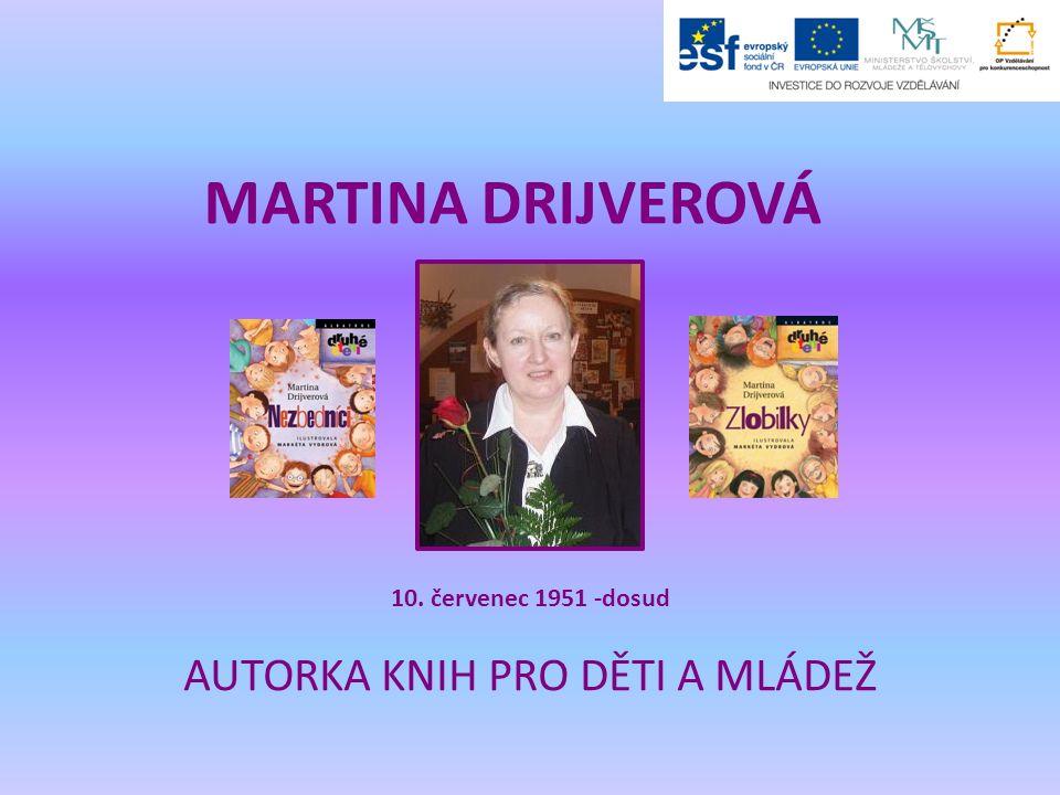 MARTINA DRIJVEROVÁ AUTORKA KNIH PRO DĚTI A MLÁDEŽ 10. červenec 1951 -dosud