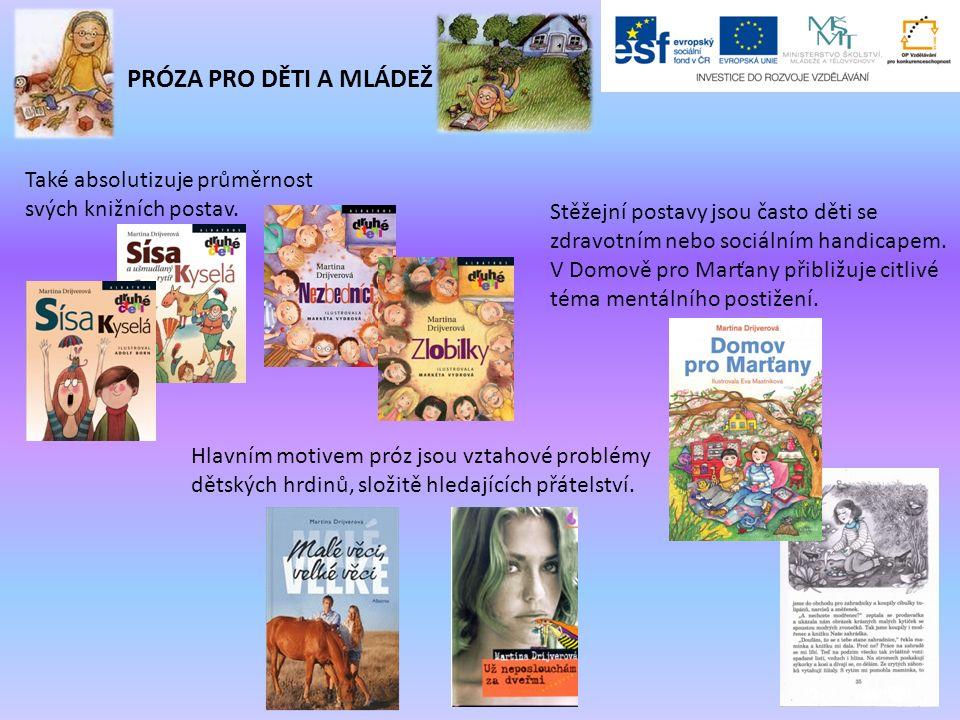 PRÓZA PRO DĚTI A MLÁDEŽ Také absolutizuje průměrnost svých knižních postav. Hlavním motivem próz jsou vztahové problémy dětských hrdinů, složitě hleda