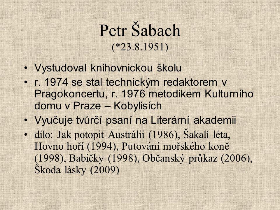 Petr Šabach (*23.8.1951) Vystudoval knihovnickou školu r. 1974 se stal technickým redaktorem v Pragokoncertu, r. 1976 metodikem Kulturního domu v Praz
