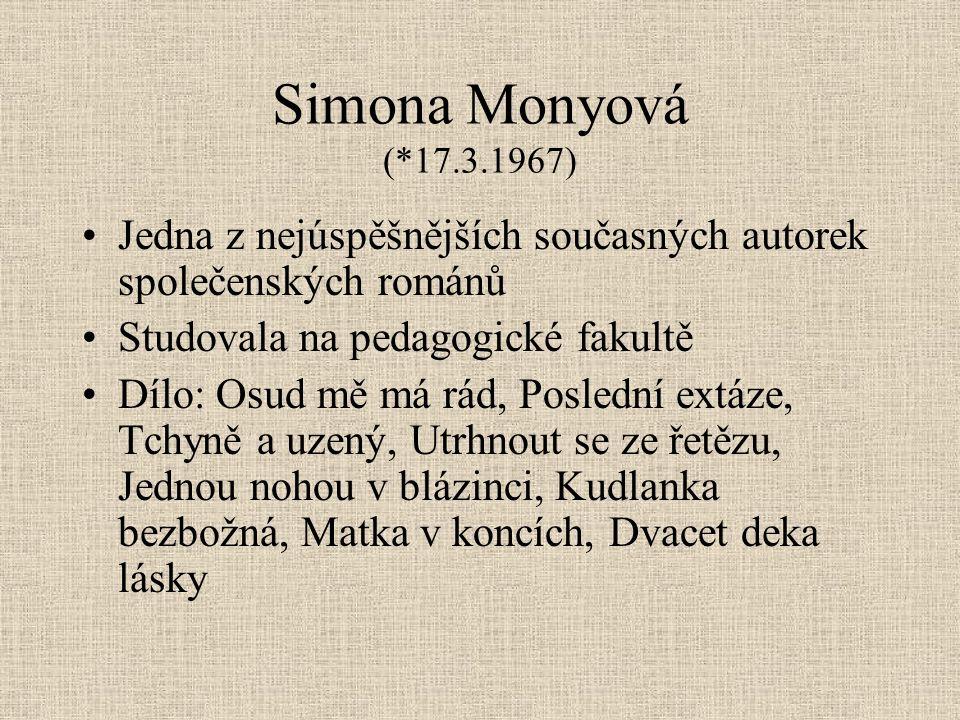 Simona Monyová (*17.3.1967) Jedna z nejúspěšnějších současných autorek společenských románů Studovala na pedagogické fakultě Dílo: Osud mě má rád, Pos