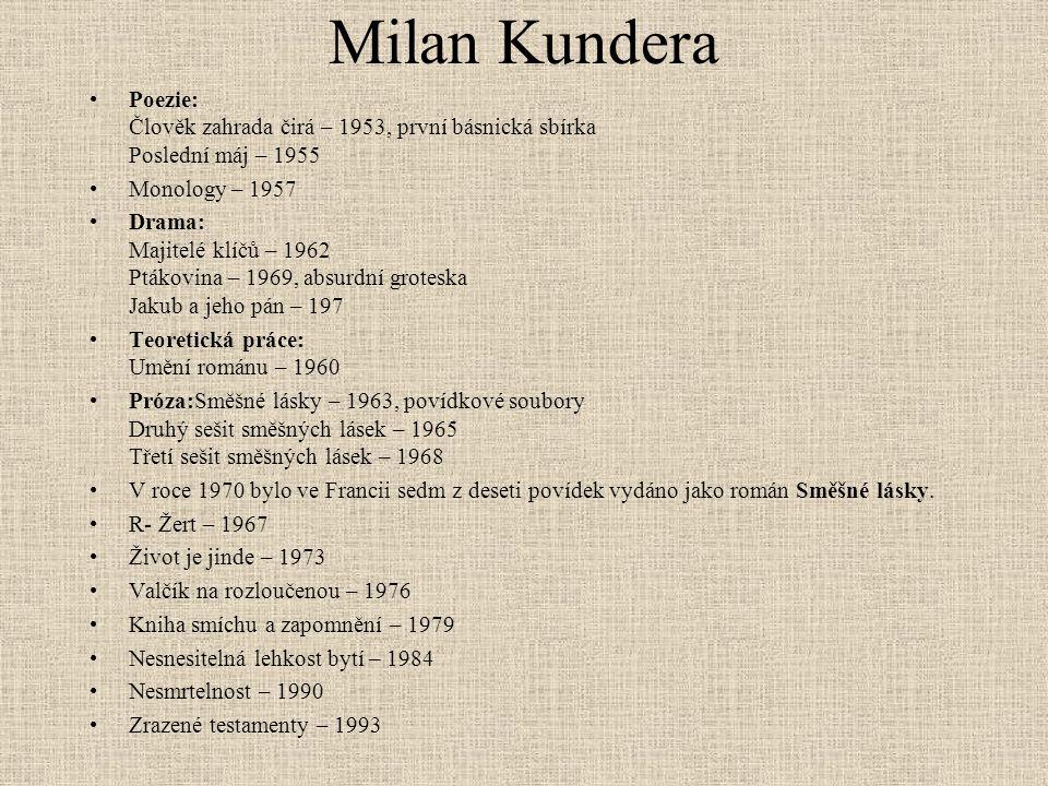 Milan Kundera Poezie: Člověk zahrada čirá – 1953, první básnická sbírka Poslední máj – 1955 Monology – 1957 Drama: Majitelé klíčů – 1962 Ptákovina – 1