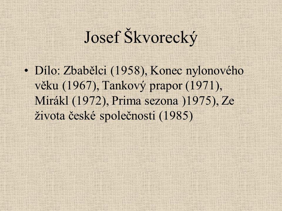 Josef Škvorecký Dílo: Zbabělci (1958), Konec nylonového věku (1967), Tankový prapor (1971), Mirákl (1972), Prima sezona )1975), Ze života české společnosti (1985)