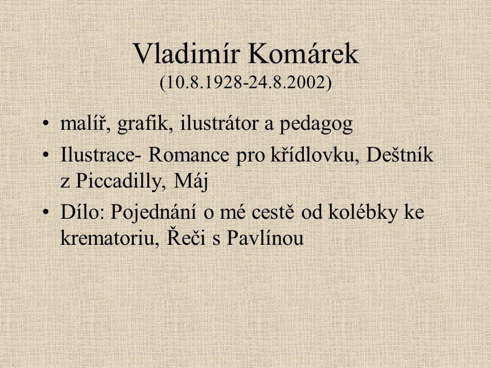 Vladimír Komárek (10.8.1928-24.8.2002) malíř, grafik, ilustrátor a pedagog Ilustrace- Romance pro křídlovku, Deštník z Piccadilly, Máj Dílo: Pojednání