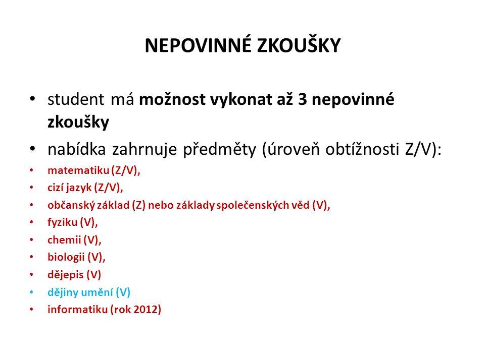 NEPOVINNÉ ZKOUŠKY student má možnost vykonat až 3 nepovinné zkoušky nabídka zahrnuje předměty (úroveň obtížnosti Z/V): matematiku (Z/V), cizí jazyk (Z/V), občanský základ (Z) nebo základy společenských věd (V), fyziku (V), chemii (V), biologii (V), dějepis (V) dějiny umění (V) informatiku (rok 2012)