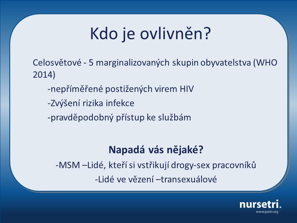 Kdo je ovlivněn? Celosvětové - 5 marginalizovaných skupin obyvatelstva (WHO 2014) -nepříměřené postižených virem HIV -Zvýšení rizika infekce -pravděpo