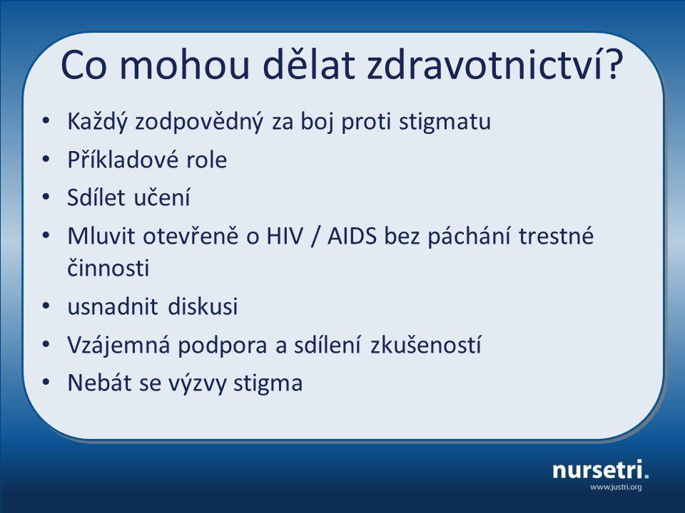 Co mohou dělat zdravotnictví? Každý zodpovědný za boj proti stigmatu Příkladové role Sdílet učení Mluvit otevřeně o HIV / AIDS bez páchání trestné čin