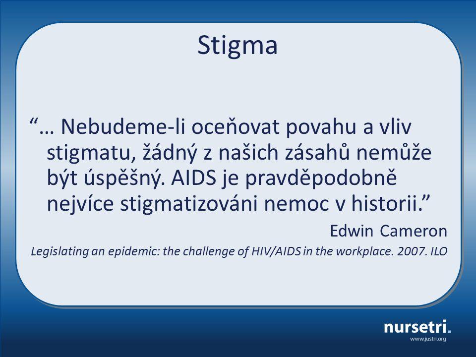 """Stigma """"… Nebudeme-li oceňovat povahu a vliv stigmatu, žádný z našich zásahů nemůže být úspěšný. AIDS je pravděpodobně nejvíce stigmatizováni nemoc v"""