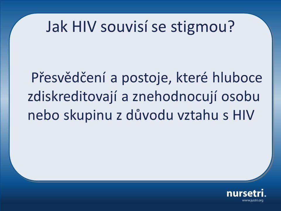 Jak HIV souvisí se stigmou? Přesvědčení a postoje, které hluboce zdiskreditovají a znehodnocují osobu nebo skupinu z důvodu vztahu s HIV