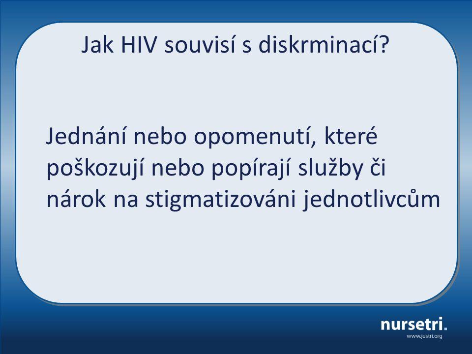 Jak HIV souvisí s diskrminací? Jednání nebo opomenutí, které poškozují nebo popírají služby či nárok na stigmatizováni jednotlivcům
