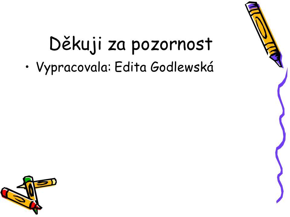 Děkuji za pozornost Vypracovala: Edita Godlewská