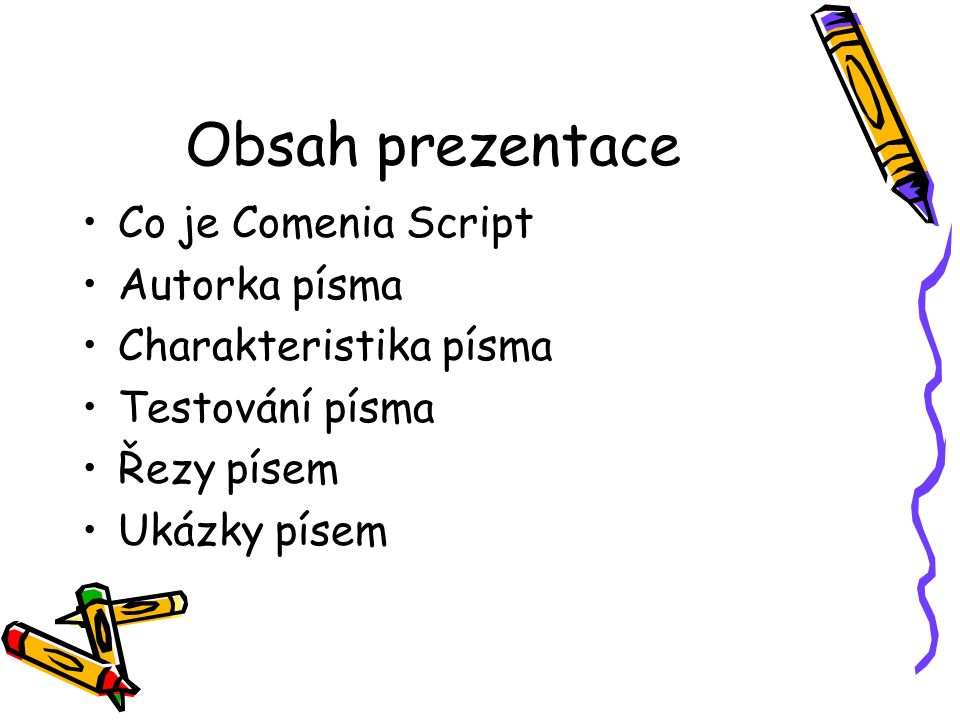 Obsah prezentace Co je Comenia Script Autorka písma Charakteristika písma Testování písma Řezy písem Ukázky písem
