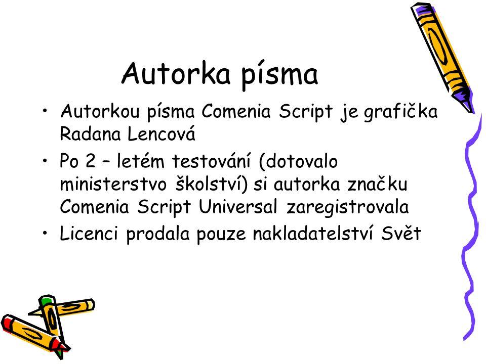 Autorka písma Autorkou písma Comenia Script je grafička Radana Lencová Po 2 – letém testování (dotovalo ministerstvo školství) si autorka značku Comen