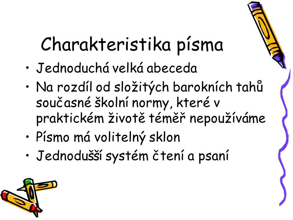 Charakteristika písma Jednoduchá velká abeceda Na rozdíl od složitých barokních tahů současné školní normy, které v praktickém životě téměř nepoužíváme Písmo má volitelný sklon Jednodušší systém čtení a psaní