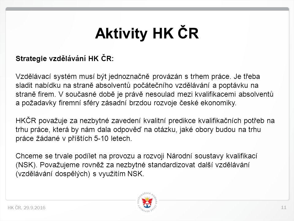 11 HK ČR, 29.9.2016 Aktivity HK ČR Strategie vzdělávání HK ČR: Vzdělávací systém musí být jednoznačně provázán s trhem práce. Je třeba sladit nabídku