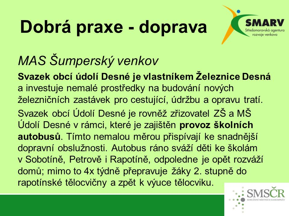 Dobrá praxe - doprava MAS Šumperský venkov Svazek obcí údolí Desné je vlastníkem Železnice Desná a investuje nemalé prostředky na budování nových železničních zastávek pro cestující, údržbu a opravu tratí.