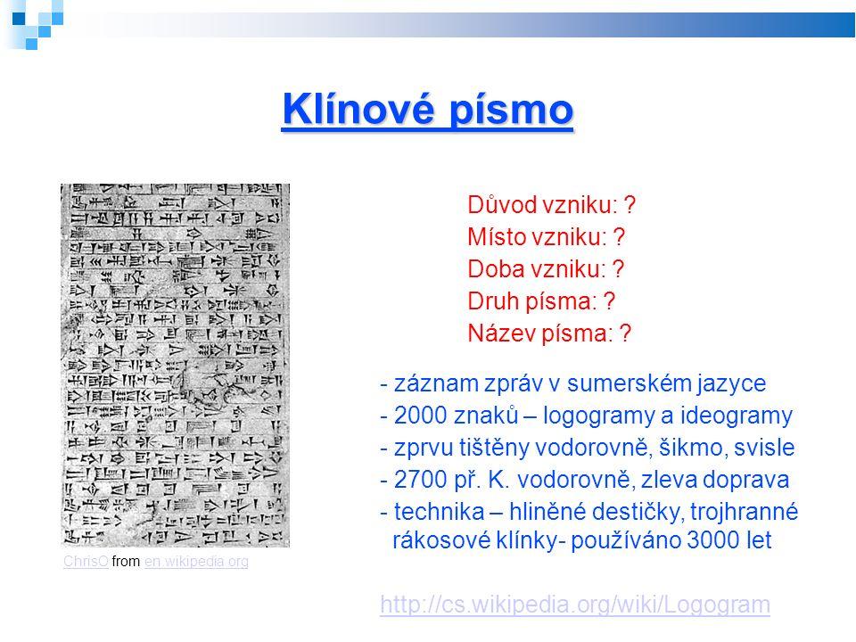 Klínové písmo ChrisOChrisO from en.wikipedia.orgen.wikipedia.org Důvod vzniku: .