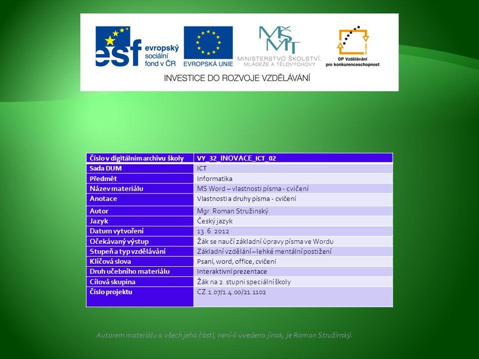 Číslo v digitálním archivu školyVY_32_ INOVACE_ ICT_02 Sada DUMICT PředmětInformatika Název materiáluMS Word – vlastnosti písma - cvičení Anotace Vlas