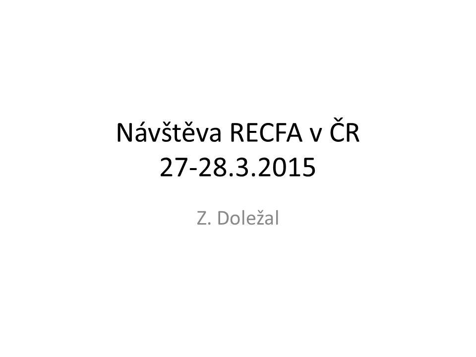 Návštěva RECFA v ČR 27-28.3.2015 Z. Doležal