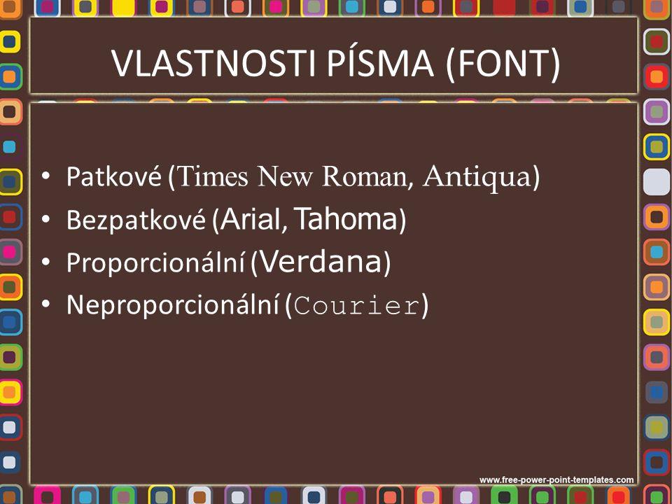 VLASTNOSTI PÍSMA (FONT) Patkové ( Times New Roman, Antiqua ) Bezpatkové ( Arial, Tahoma ) Proporcionální ( Verdana ) Neproporcionální ( Courier )